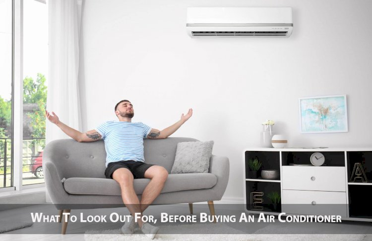 What To Look Out For, Before Buying An Air Conditioner?